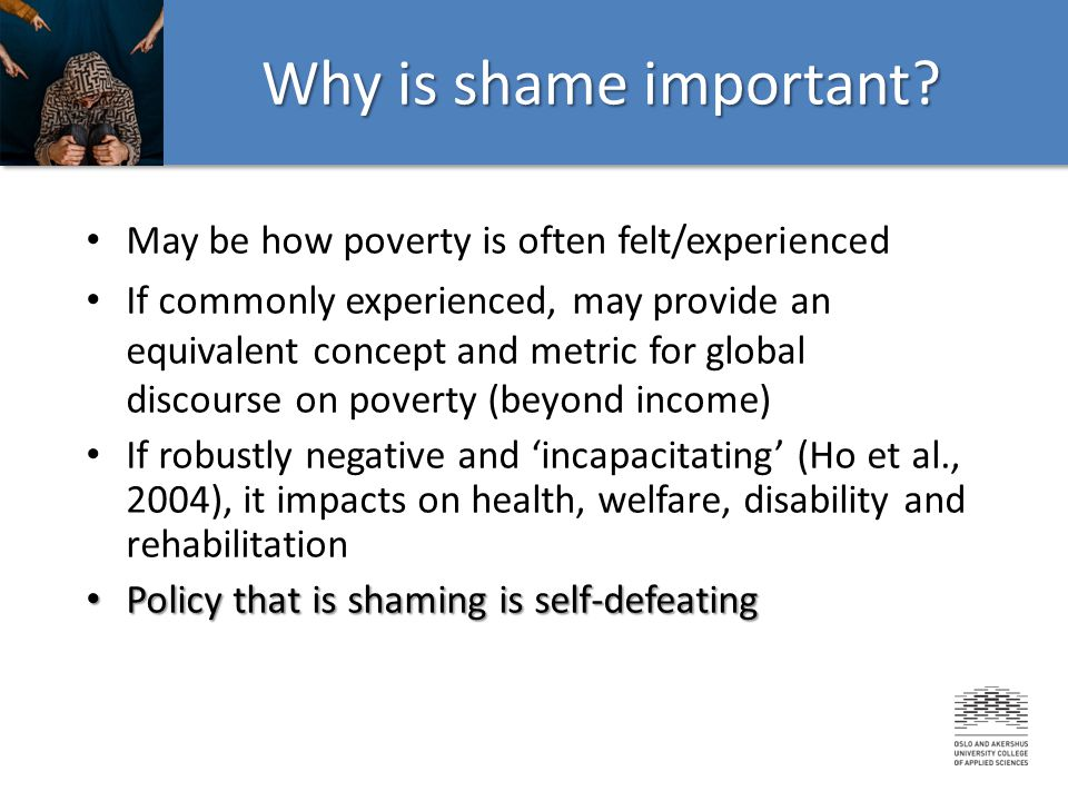Why is shame important May be how poverty is often felt/experienced