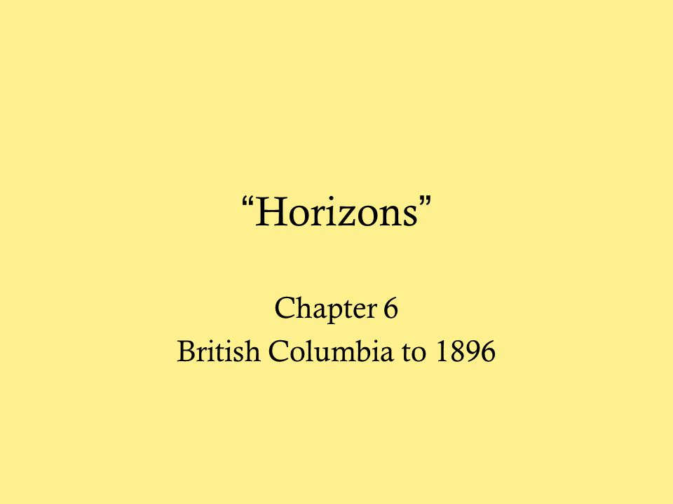 Chapter 6 British Columbia to 1896