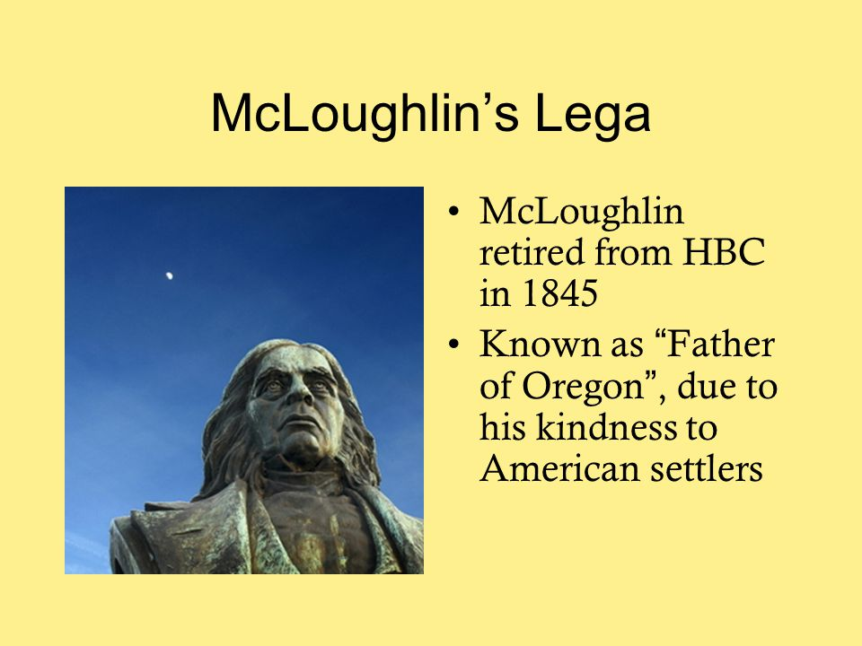 McLoughlin's Lega McLoughlin retired from HBC in 1845