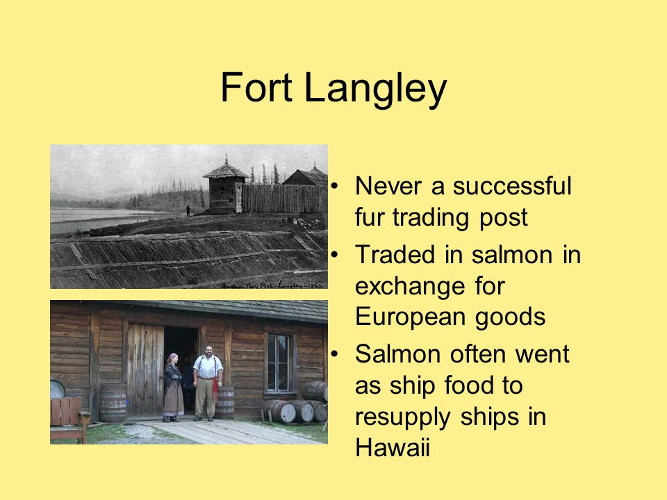 Fort Langley Never a successful fur trading post