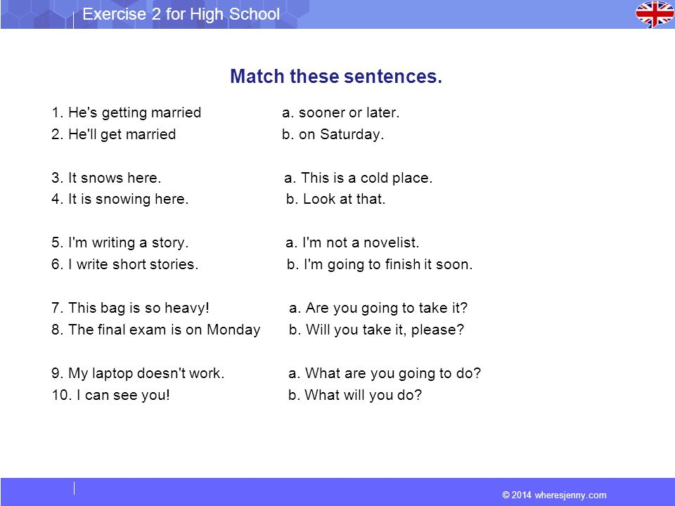Match these sentences. 1. He s getting married a. sooner or later.