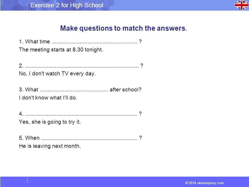 Make questions to match the answers.