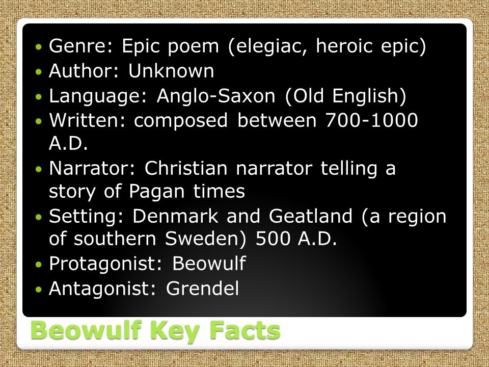 Beowulf Key Facts Genre: Epic poem (elegiac, heroic epic)