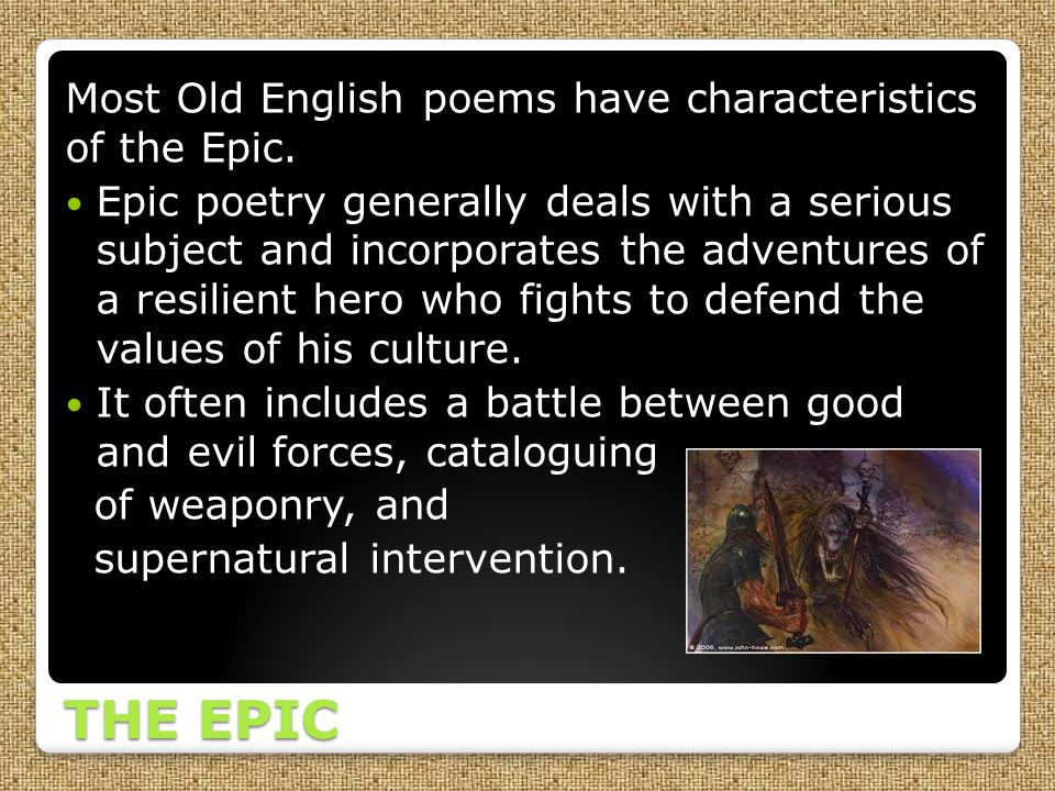 THE EPIC Most Old English poems have characteristics of the Epic.