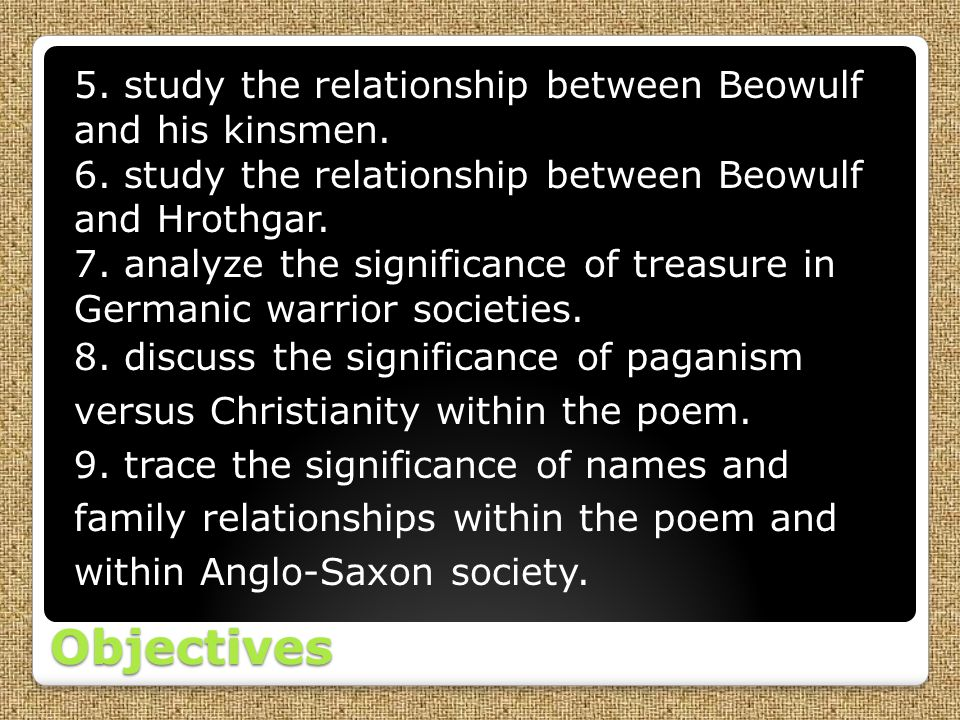 Objectives 5. study the relationship between Beowulf and his kinsmen.