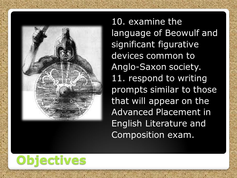 10. examine the language of Beowulf and significant figurative devices common to Anglo-Saxon society.