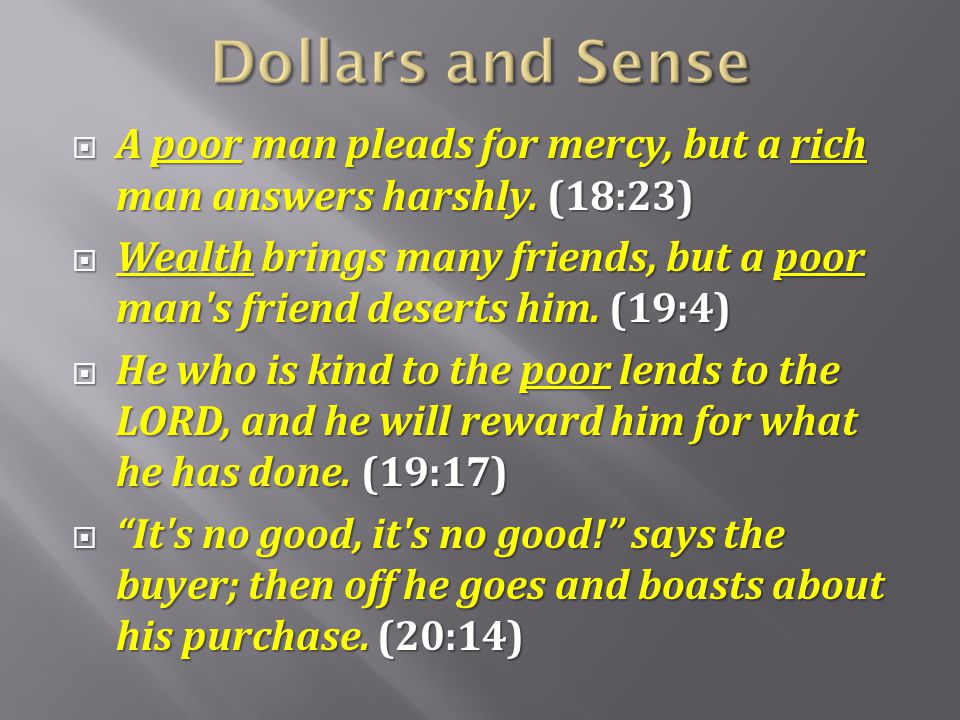 Dollars and Sense A poor man pleads for mercy, but a rich man answers harshly. (18:23)