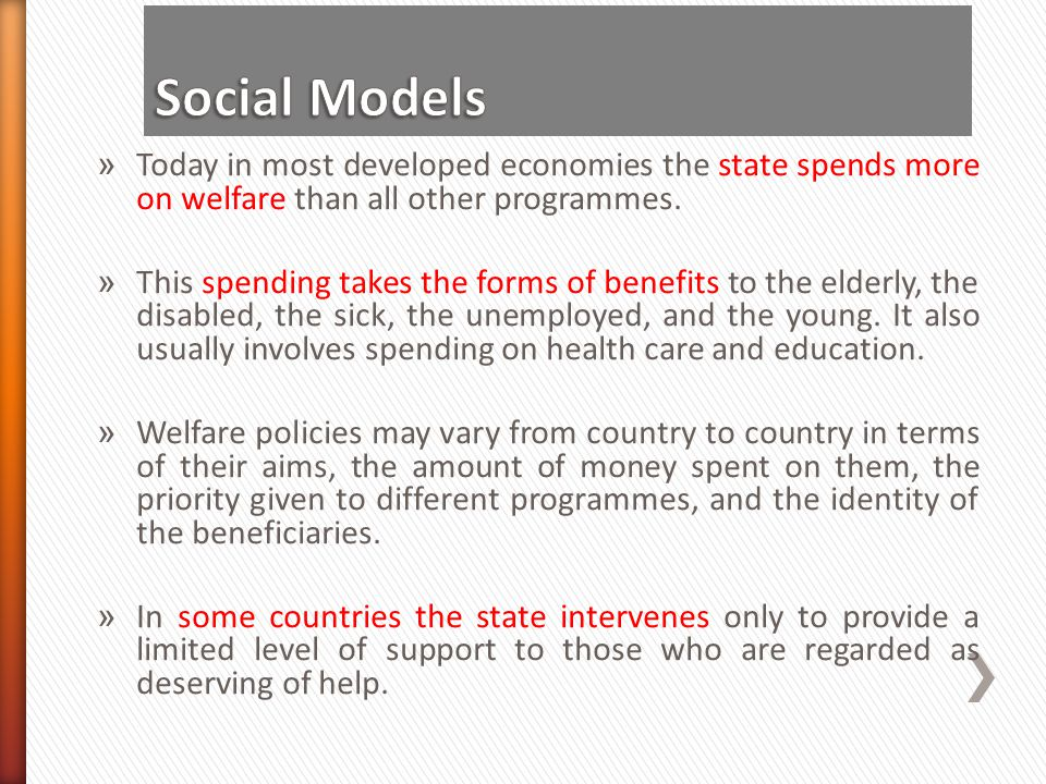 Social Models Today in most developed economies the state spends more on welfare than all other programmes.