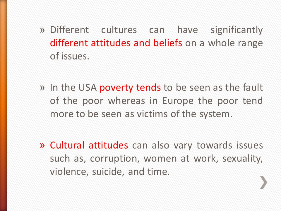 Different cultures can have significantly different attitudes and beliefs on a whole range of issues.