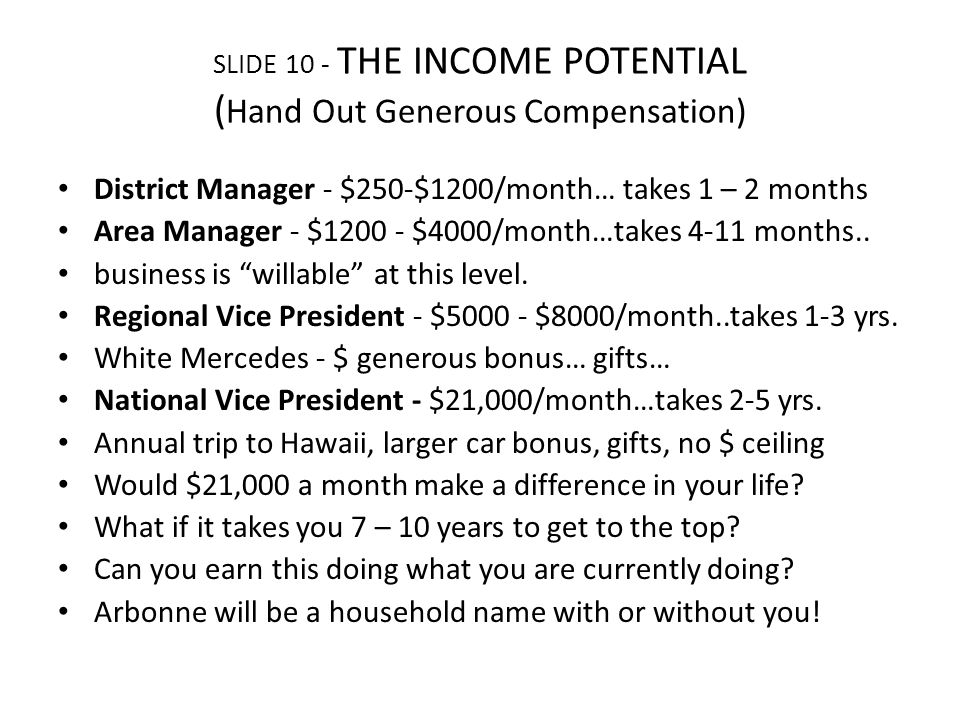SLIDE 10 - THE INCOME POTENTIAL (Hand Out Generous Compensation)