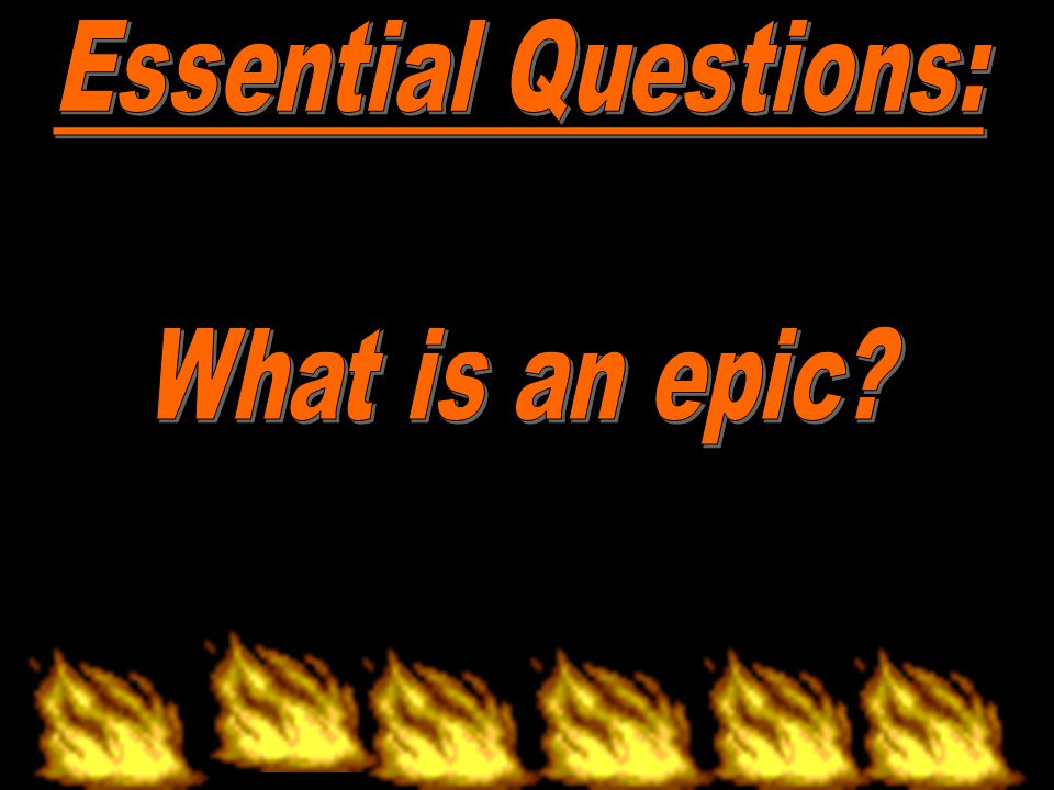Essential Questions: What is an epic