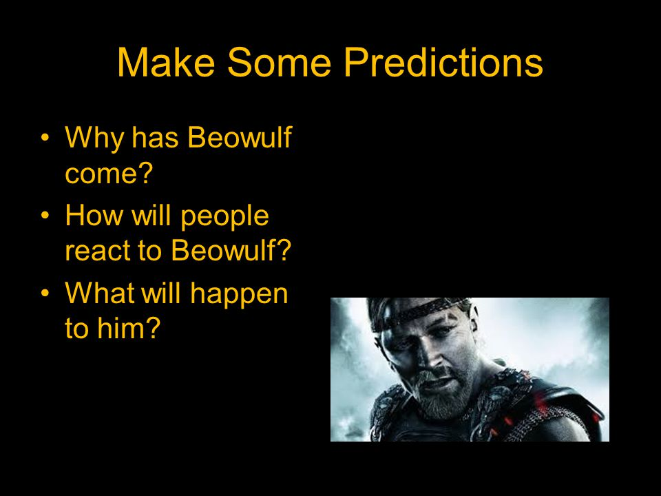 Make Some Predictions Why has Beowulf come