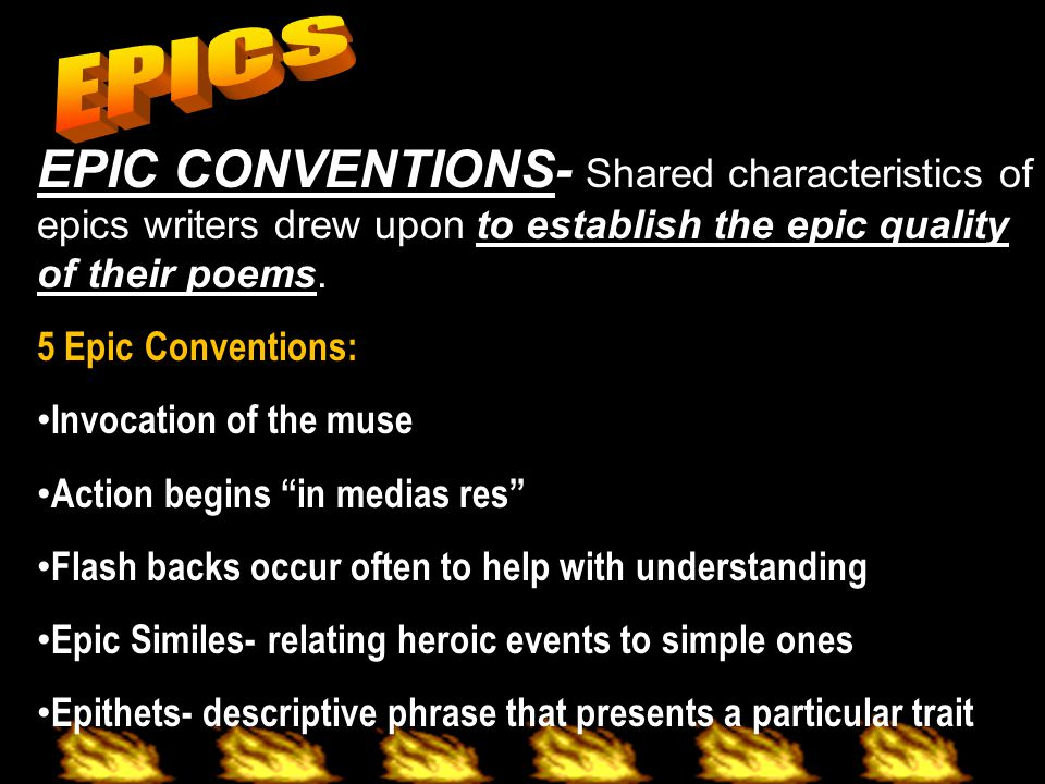 EPICS EPIC CONVENTIONS- Shared characteristics of epics writers drew upon to establish the epic quality of their poems.