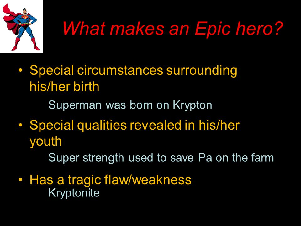What makes an Epic hero Special circumstances surrounding his/her birth. Special qualities revealed in his/her youth.
