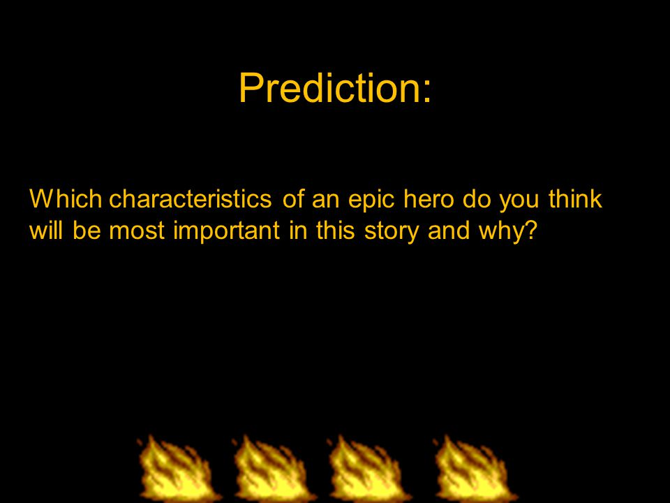 Prediction: Which characteristics of an epic hero do you think will be most important in this story and why