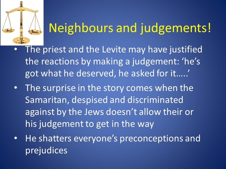 Neighbours and judgements!