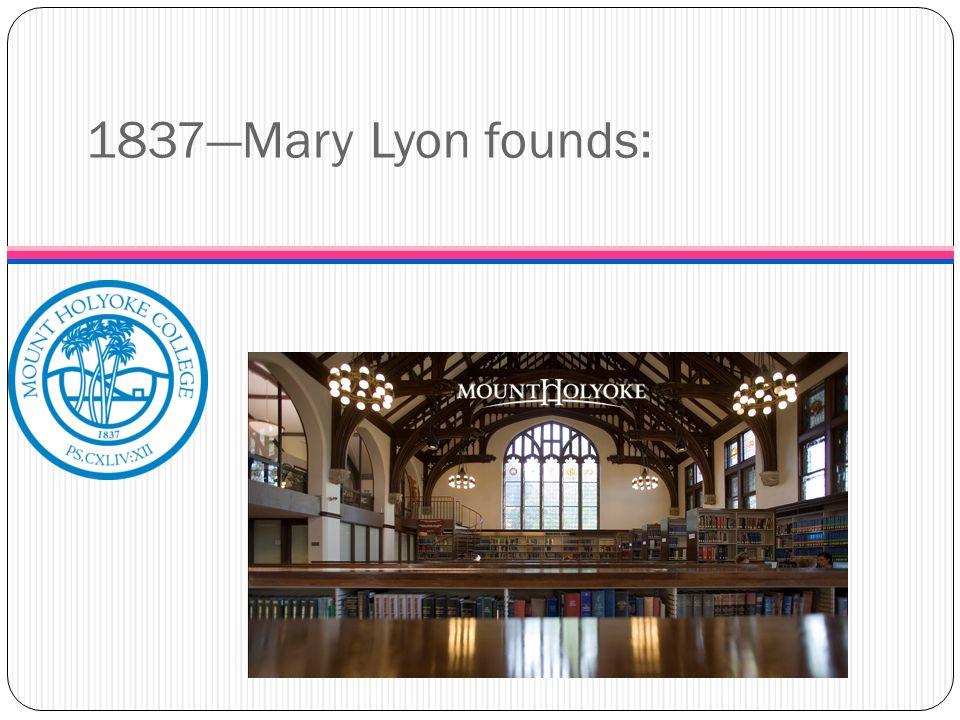 1837—Mary Lyon founds: