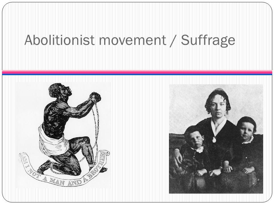 Abolitionist movement / Suffrage
