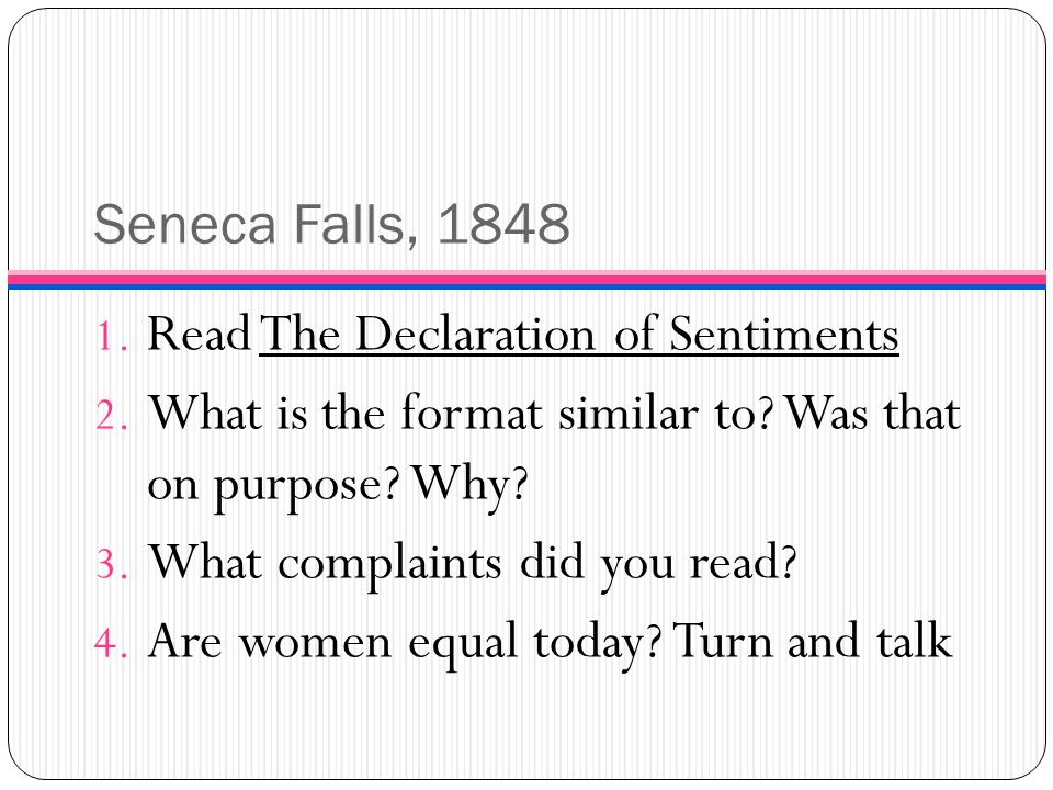 Seneca Falls, 1848 Read The Declaration of Sentiments. What is the format similar to Was that on purpose Why