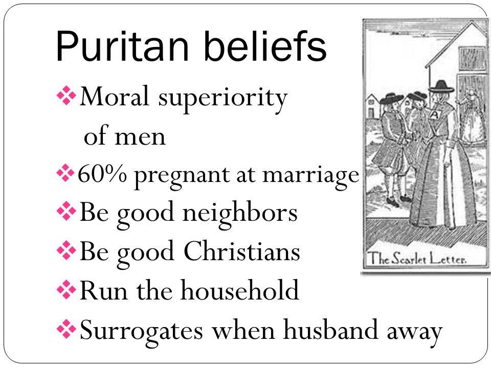 Puritan beliefs Moral superiority of men Be good neighbors