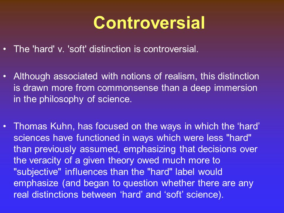 Controversial The hard v. soft distinction is controversial.