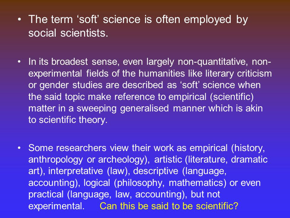 The term 'soft' science is often employed by social scientists.