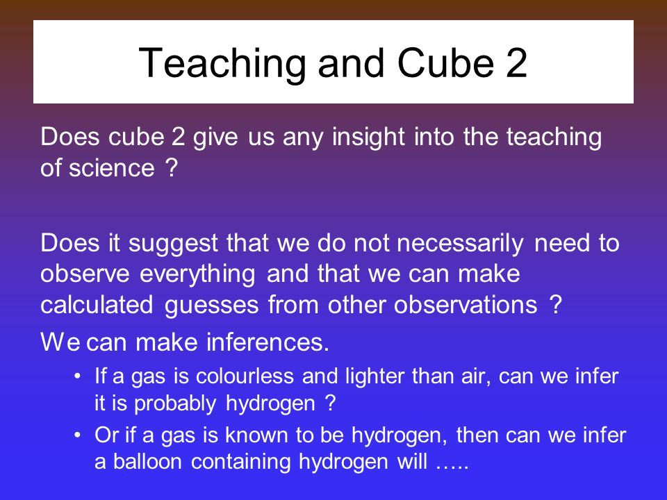 Teaching and Cube 2 Does cube 2 give us any insight into the teaching of science