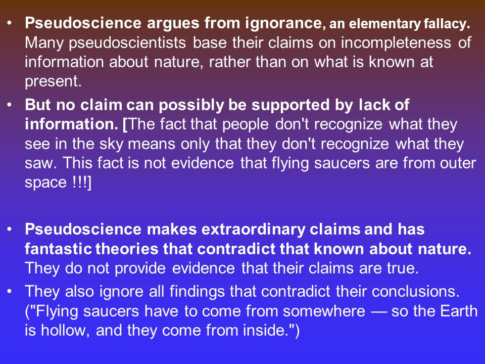 Pseudoscience argues from ignorance, an elementary fallacy