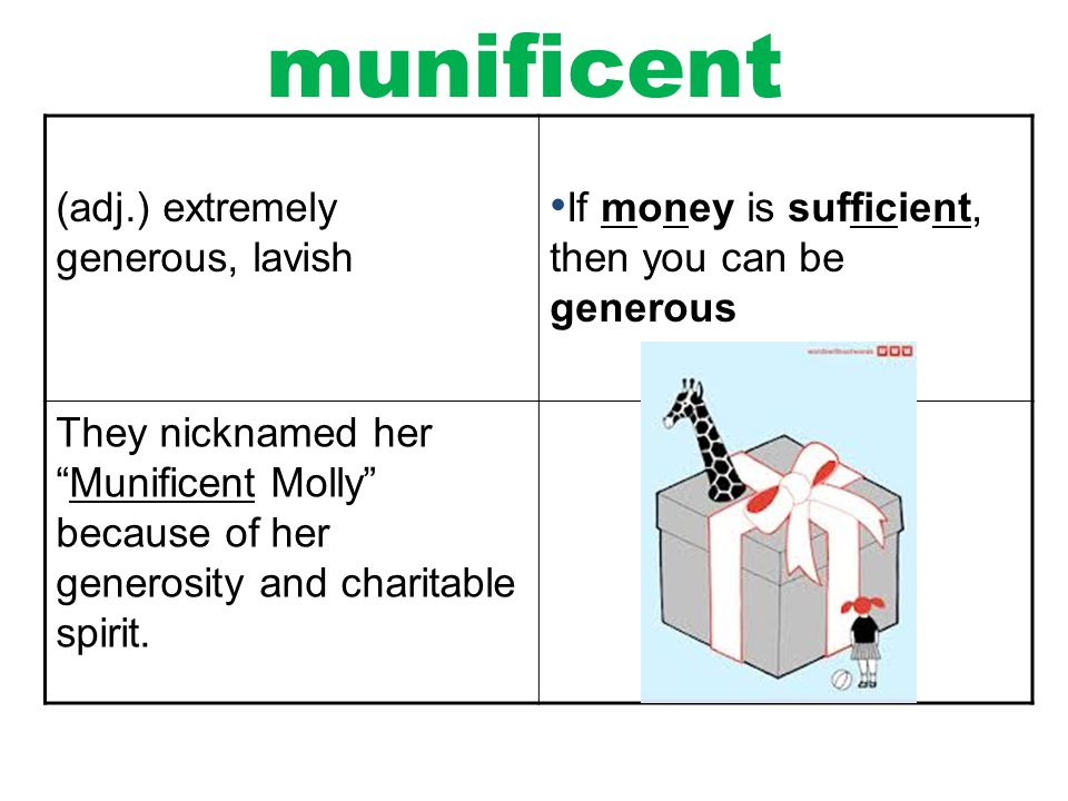 munificent (adj.) extremely generous, lavish