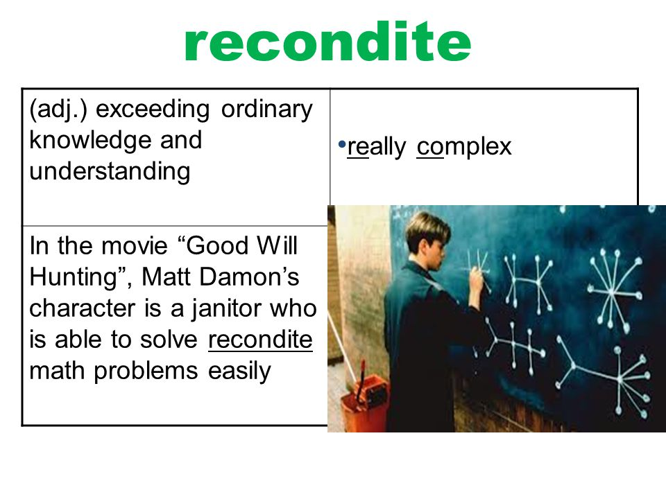 recondite (adj.) exceeding ordinary knowledge and understanding