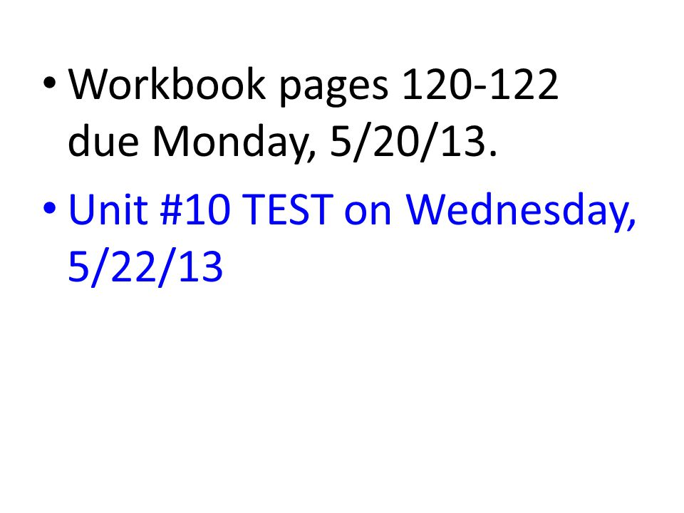 Workbook pages 120-122 due Monday, 5/20/13.
