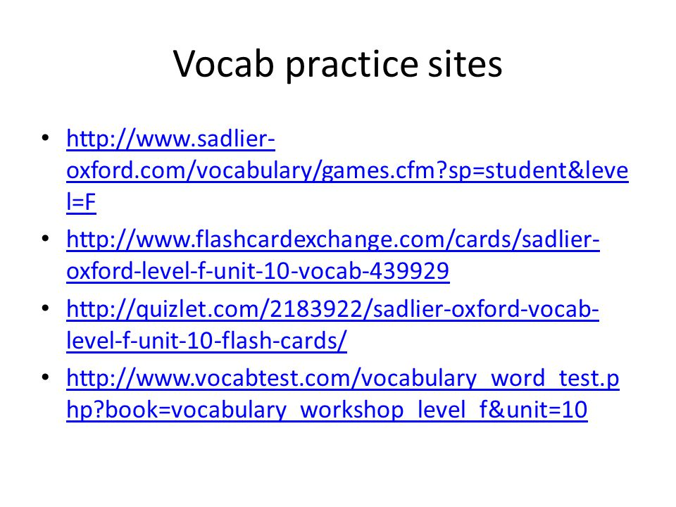 Vocab practice sites http://www.sadlier-oxford.com/vocabulary/games.cfm sp=student&level=F.