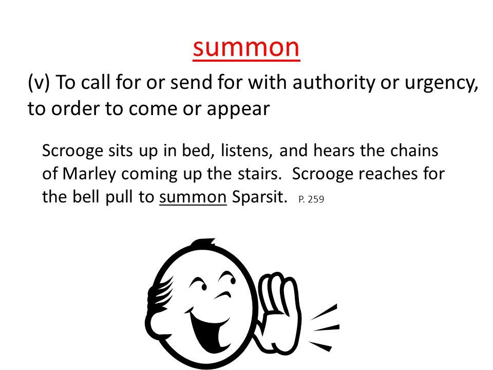 summon (v) To call for or send for with authority or urgency,