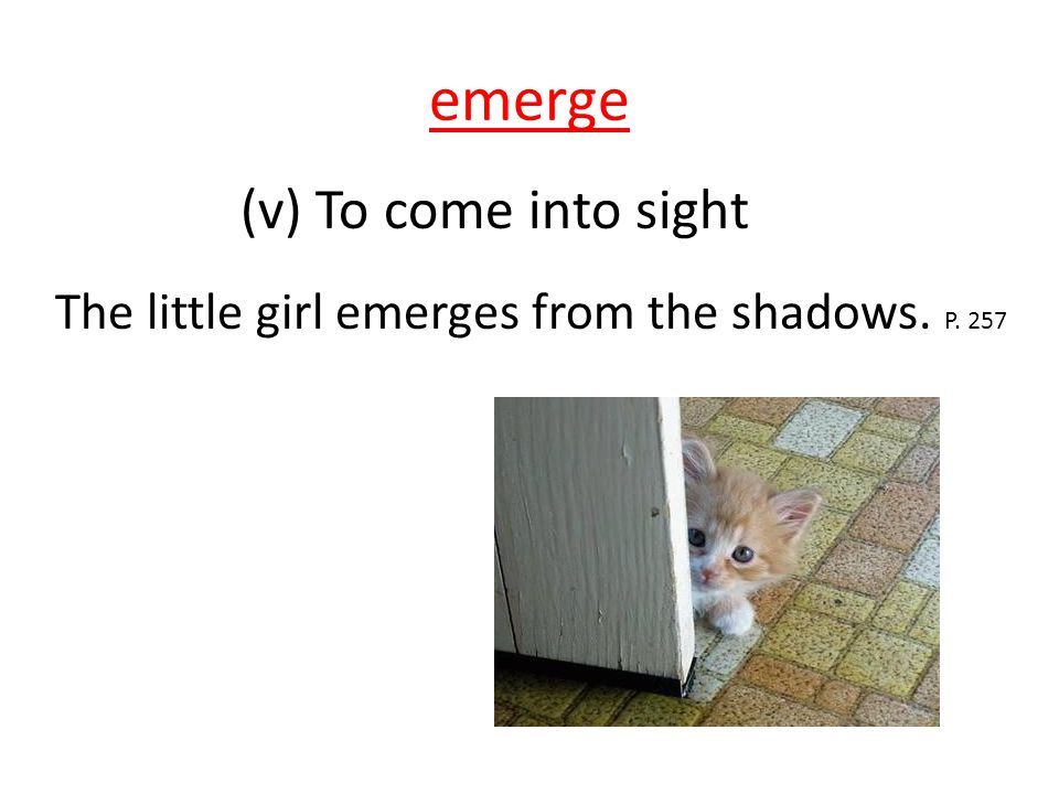 emerge (v) To come into sight