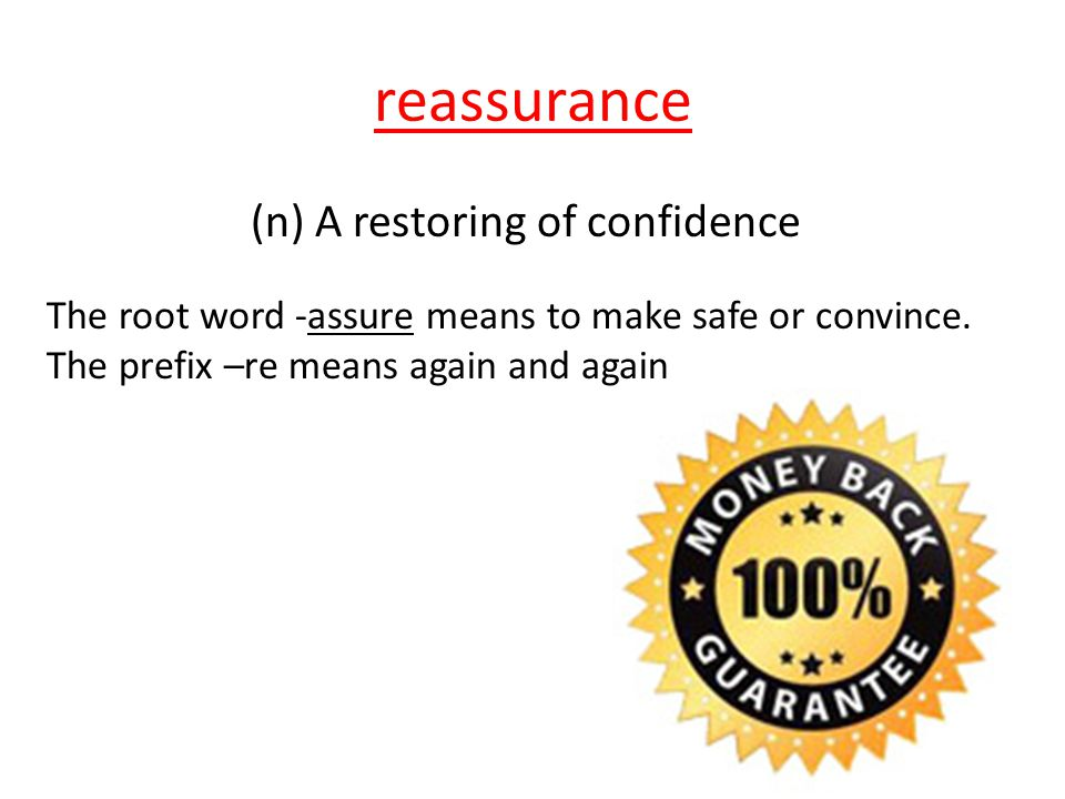 reassurance (n) A restoring of confidence