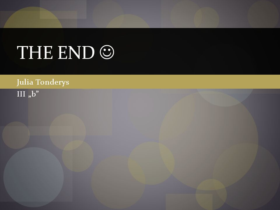 "THE END  Julia Tonderys III ""b"
