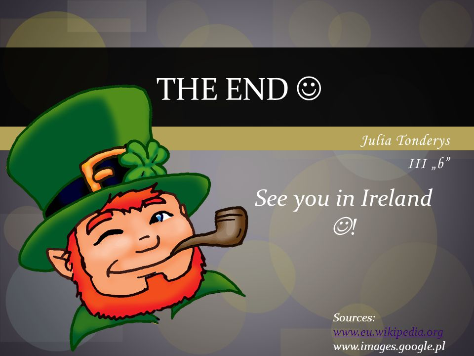 "The end  See you in Ireland ! Julia Tonderys III ""b Sources:"