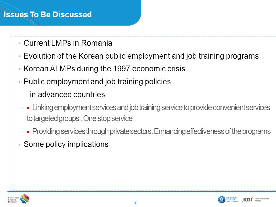 Issues To Be Discussed Current LMPs in Romania. Evolution of the Korean public employment and job training programs.