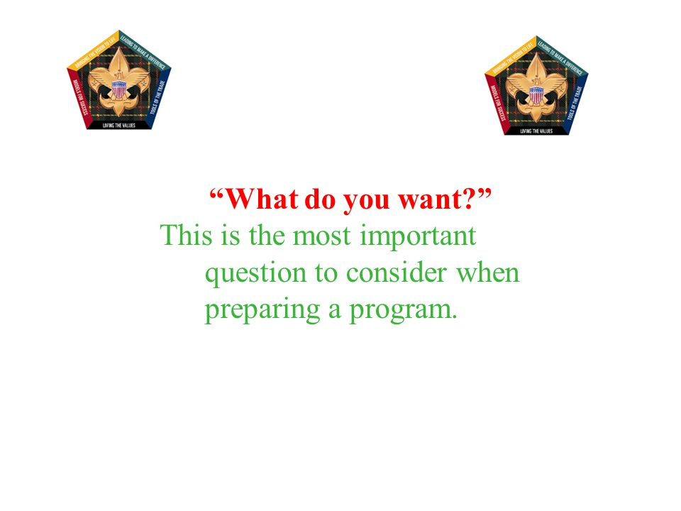What do you want This is the most important question to consider when preparing a program.