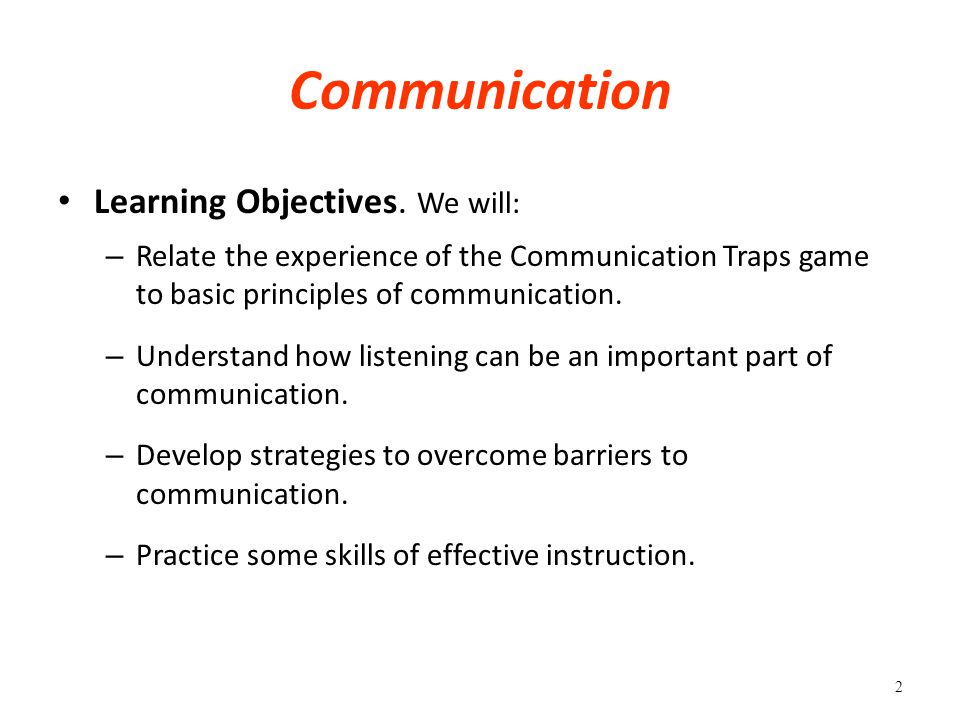 Communication Learning Objectives. We will: