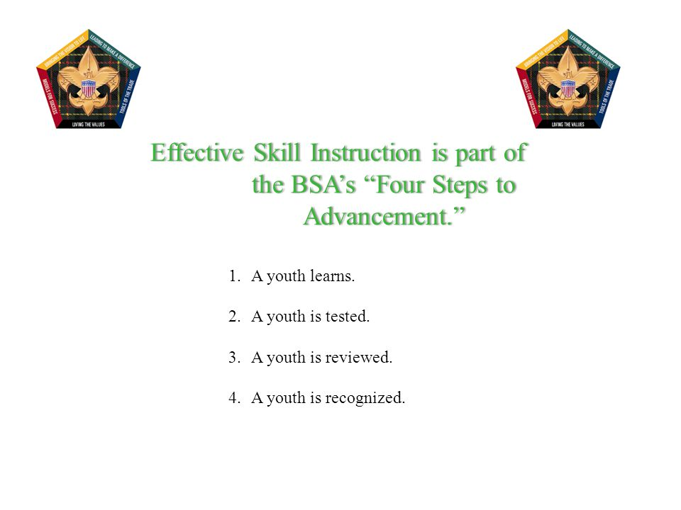 Effective Skill Instruction is part of the BSA's Four Steps to Advancement.