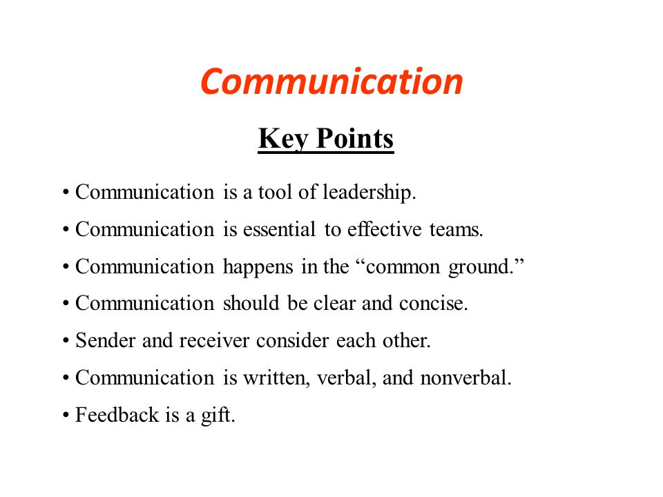 Communication Key Points Communication is a tool of leadership.