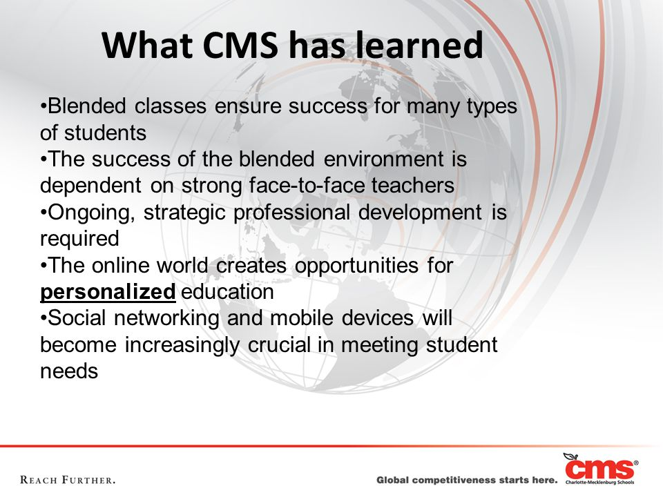 What CMS has learned Blended classes ensure success for many types of students.