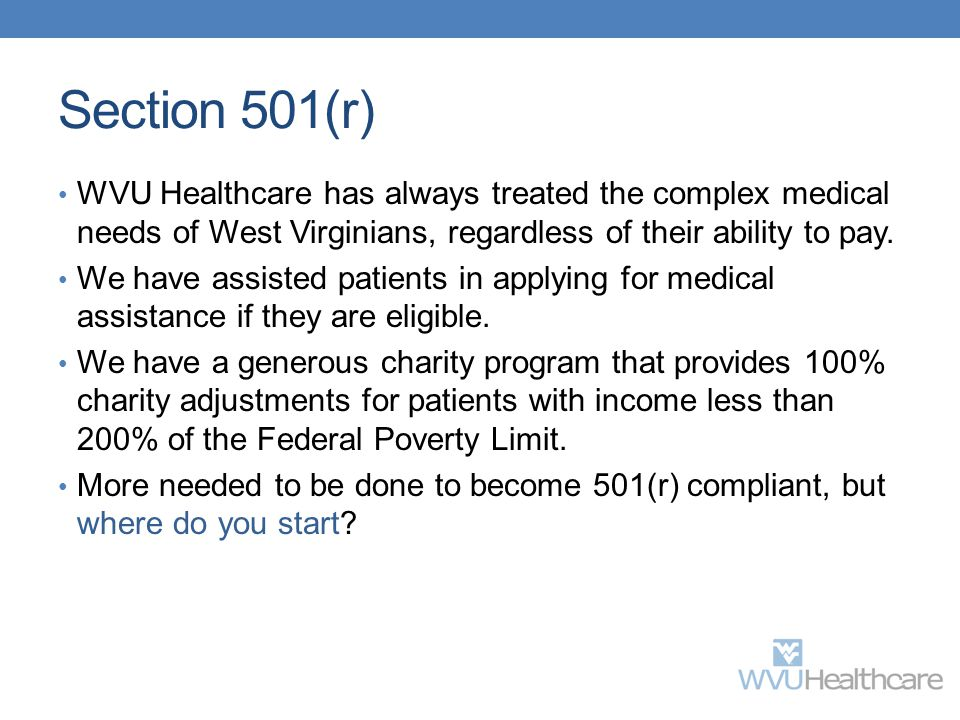 Section 501(r) WVU Healthcare has always treated the complex medical needs of West Virginians, regardless of their ability to pay.