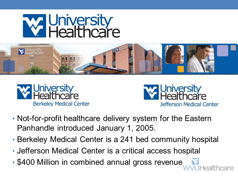 Not-for-profit healthcare delivery system for the Eastern Panhandle introduced January 1, 2005.
