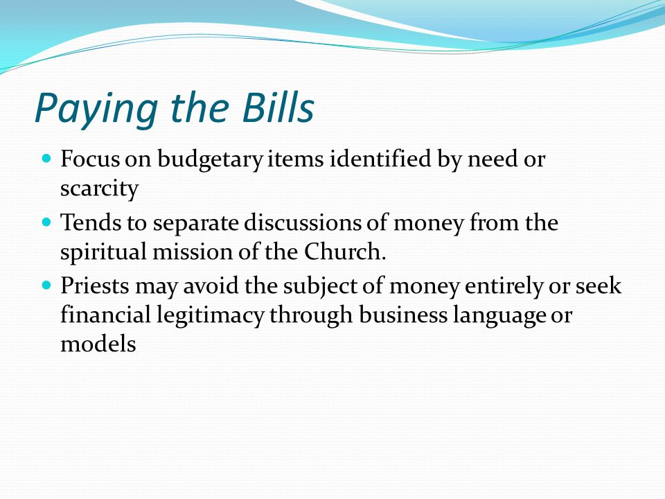 Paying the Bills Focus on budgetary items identified by need or scarcity.