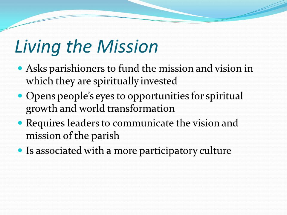 Living the Mission Asks parishioners to fund the mission and vision in which they are spiritually invested.