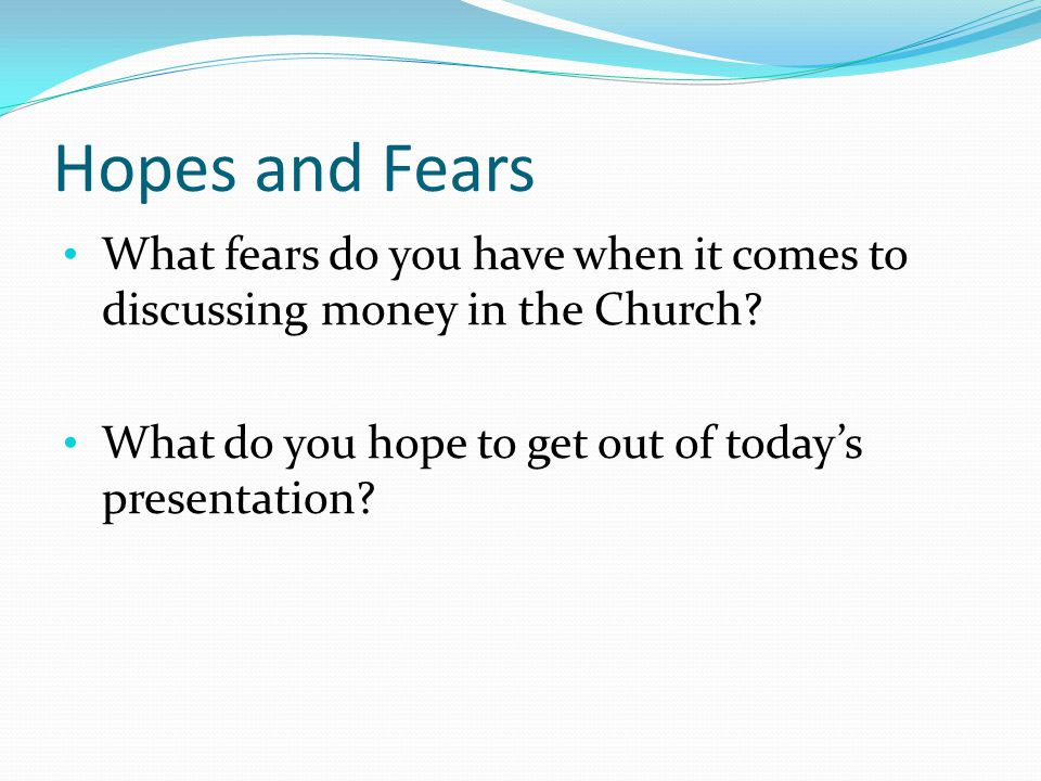 Hopes and Fears What fears do you have when it comes to discussing money in the Church.
