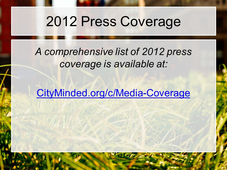 2012 Press Coverage A comprehensive list of 2012 press coverage is available at: CityMinded.org/c/Media-Coverage