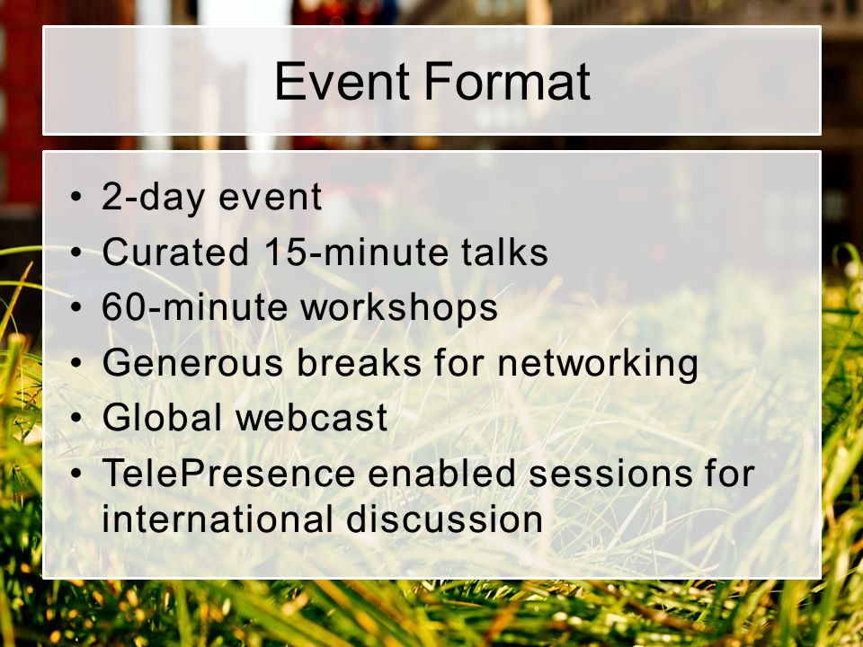 Event Format 2-day event Curated 15-minute talks 60-minute workshops